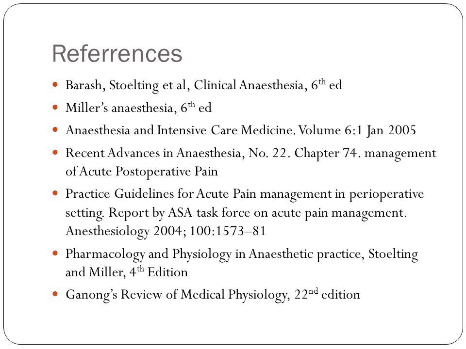 Referrences Barash, Stoelting et al, Clinical Anaesthesia, 6 th ed Miller's anaesthesia, 6 th ed Anaesthesia and Intensive Care Medicine. Volume 6:1 J