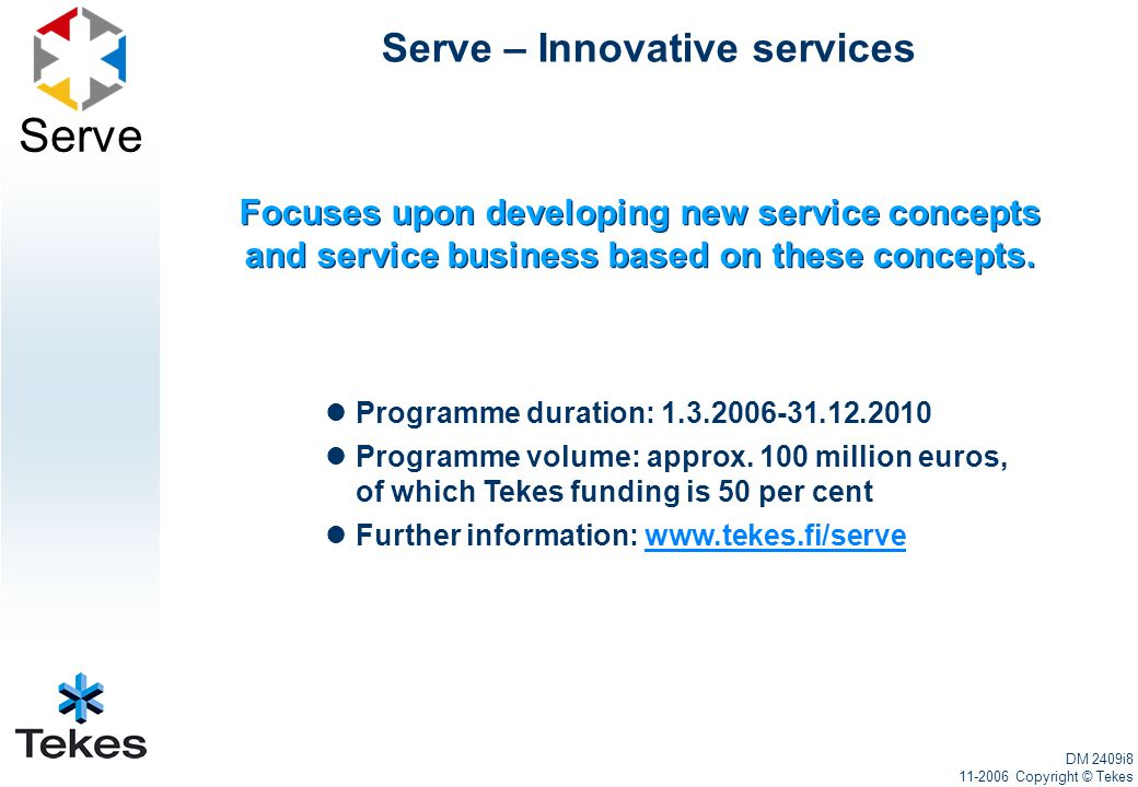Serve Serve – Innovative services Programme duration: 1.3.2006-31.12.2010 Programme volume: approx.