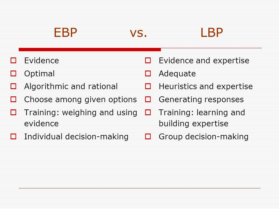 EBP vs. LBP  Evidence  Optimal  Algorithmic and rational  Choose among given options  Training: weighing and using evidence  Individual decision