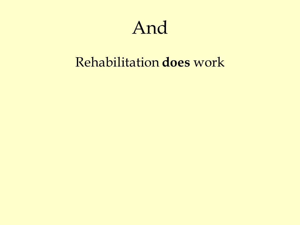 And Rehabilitation does work