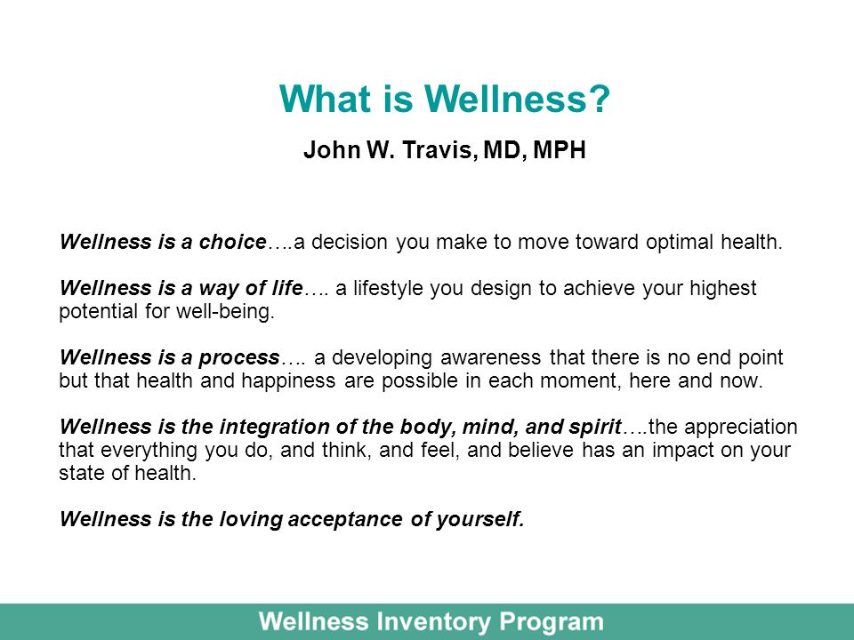 Wellness is a choice….a decision you make to move toward optimal health.