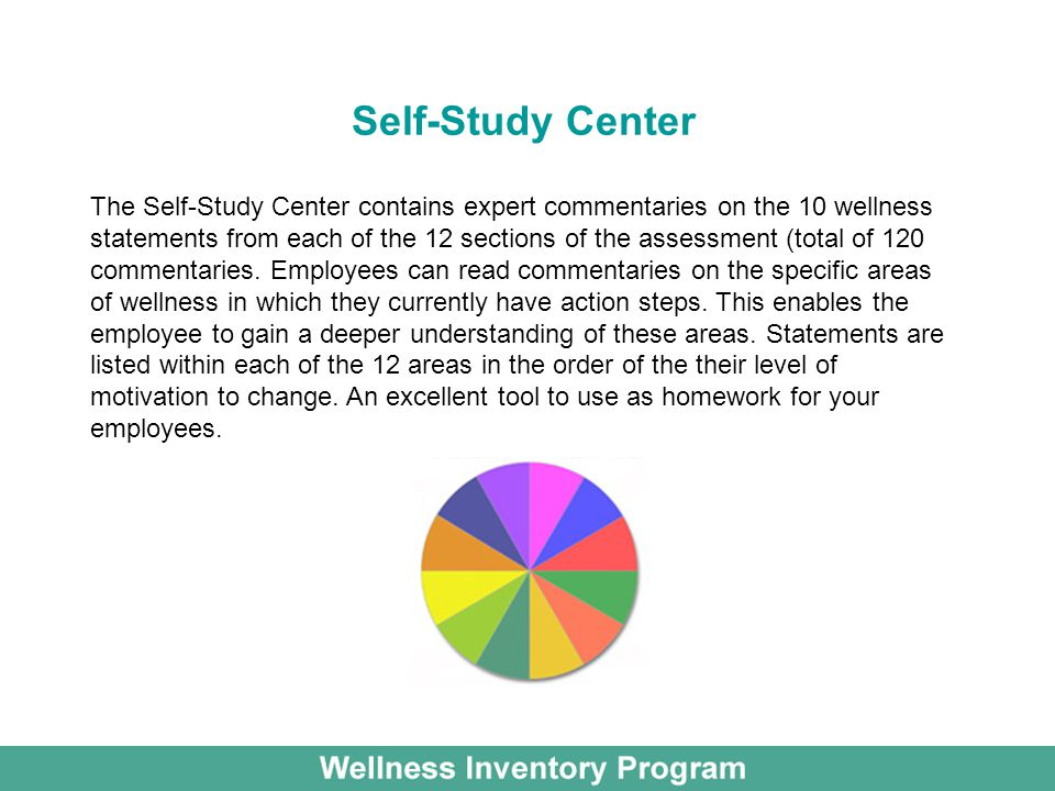 Self-Study Center The Self-Study Center contains expert commentaries on the 10 wellness statements from each of the 12 sections of the assessment (total of 120 commentaries.