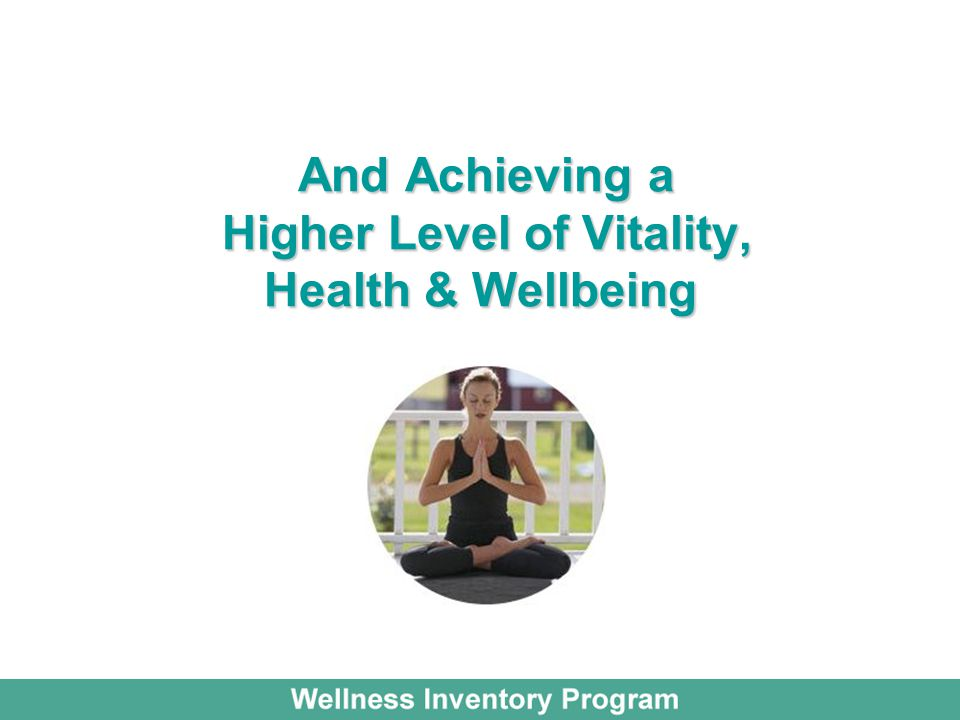 And Achieving a Higher Level of Vitality, Health & Wellbeing