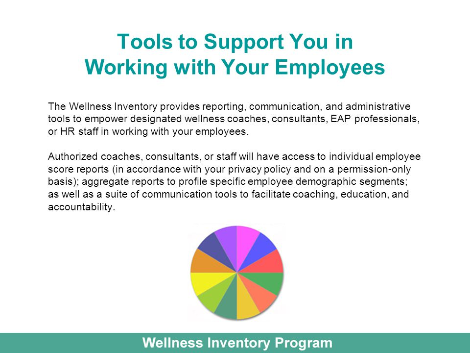 Tools to Support You in Working with Your Employees The Wellness Inventory provides reporting, communication, and administrative tools to empower designated wellness coaches, consultants, EAP professionals, or HR staff in working with your employees.