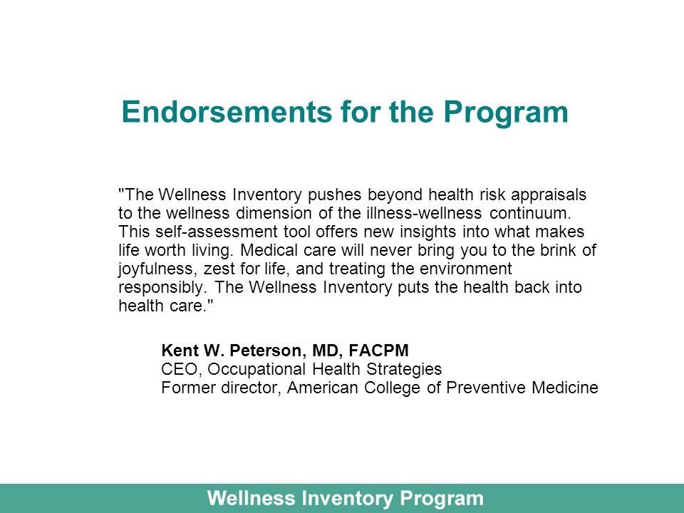 Endorsements for the Program The Wellness Inventory pushes beyond health risk appraisals to the wellness dimension of the illness-wellness continuum.