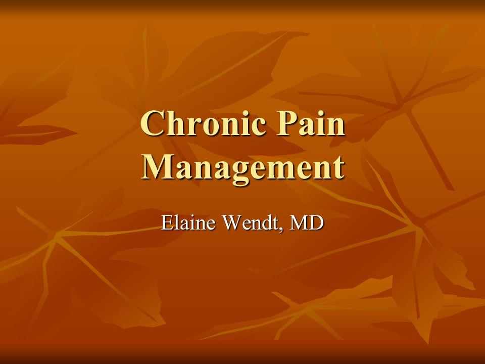 Chronic Pain Management Elaine Wendt, MD