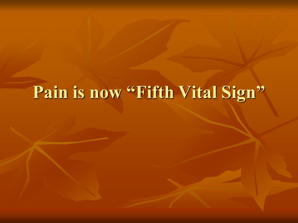 Pain is now Fifth Vital Sign