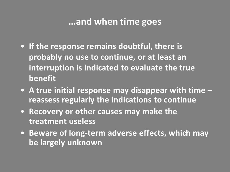 …and when time goes If the response remains doubtful, there is probably no use to continue, or at least an interruption is indicated to evaluate the t