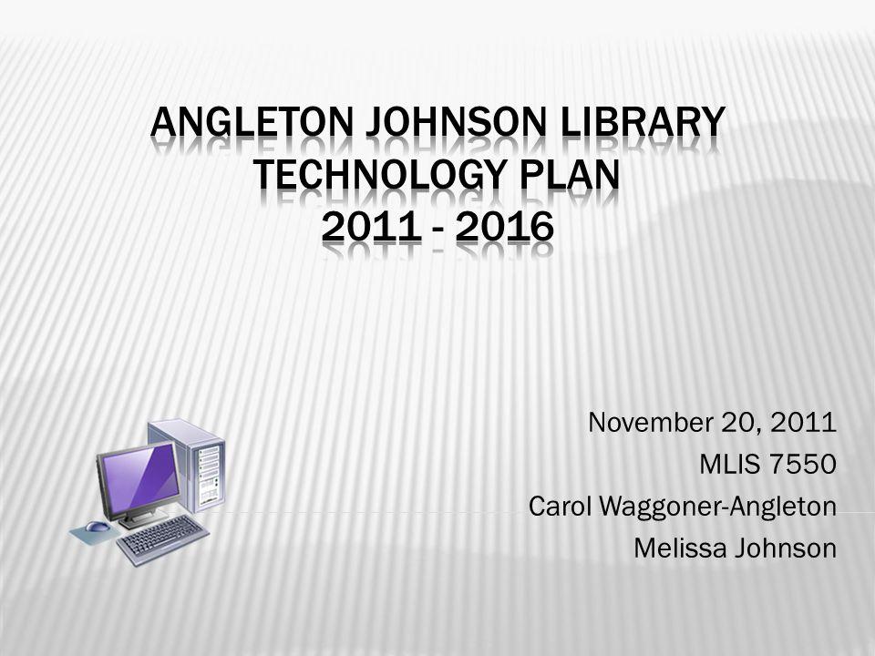November 20, 2011 MLIS 7550 Carol Waggoner-Angleton Melissa Johnson