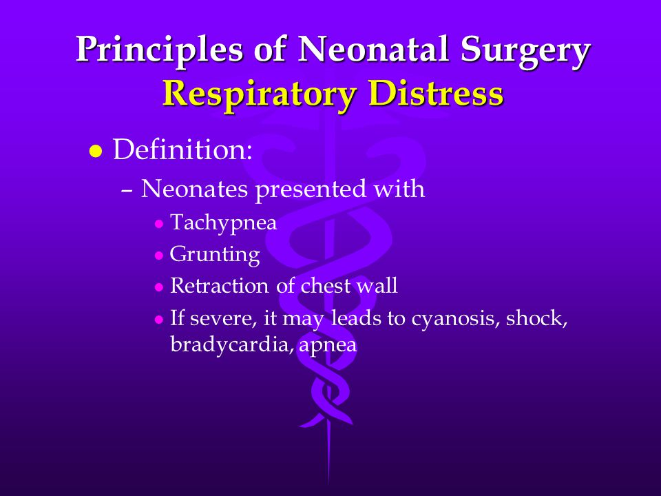 Principles of Neonatal Surgery Respiratory Distress l l Management : A logical step by step manner – – Mild respiratory distress l l Needs further investigations l l To find out the cause – –Moderate to severe distress l l Needs full resuscitation l l Care for upper airway l l Bag and mask or IPPV l l Reassess and call for help!!