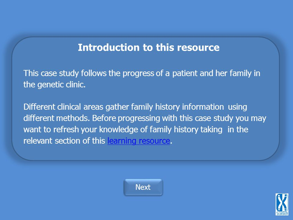 Introduction to this resource This case study follows the progress of a patient and her family in the genetic clinic.