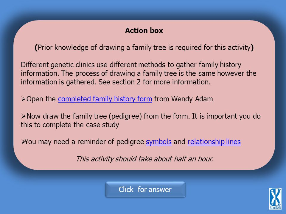 Action box (Prior knowledge of drawing a family tree is required for this activity) Different genetic clinics use different methods to gather family history information.