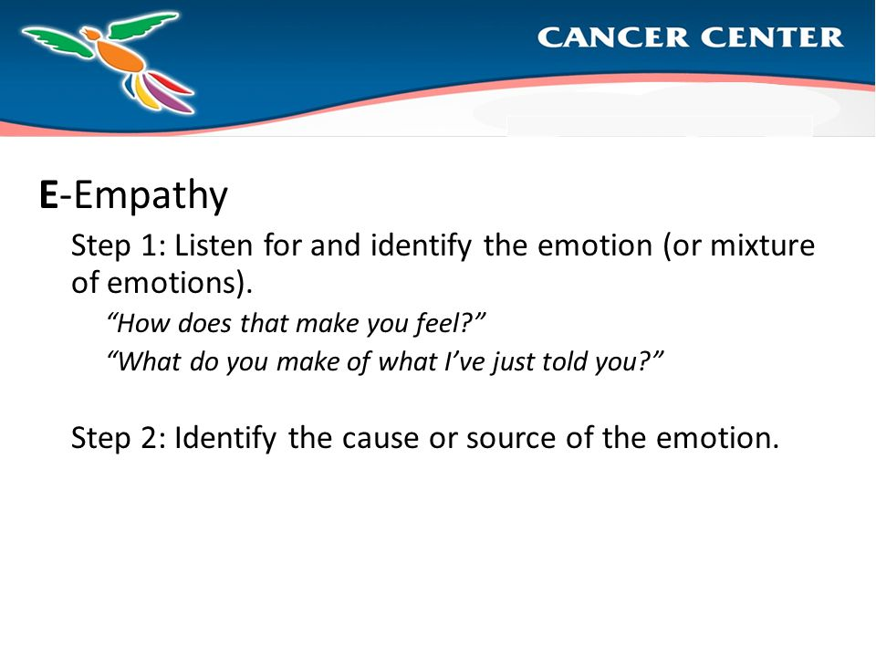 E-Empathy Step 1: Listen for and identify the emotion (or mixture of emotions).
