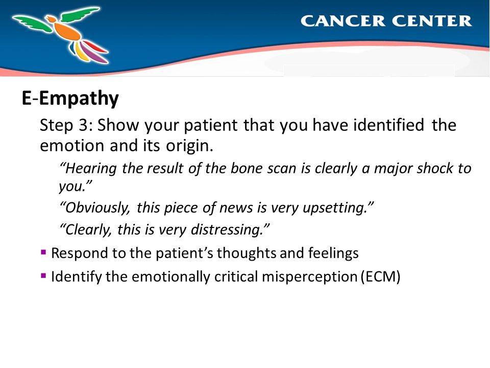 E-Empathy Step 3: Show your patient that you have identified the emotion and its origin.
