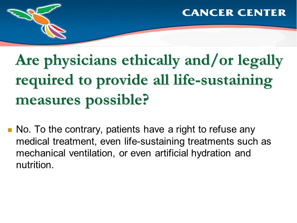 Are physicians ethically and/or legally required to provide all life-sustaining measures possible.