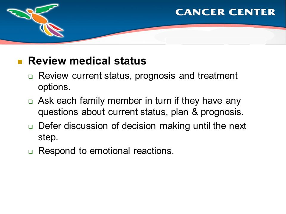 Review medical status  Review current status, prognosis and treatment options.