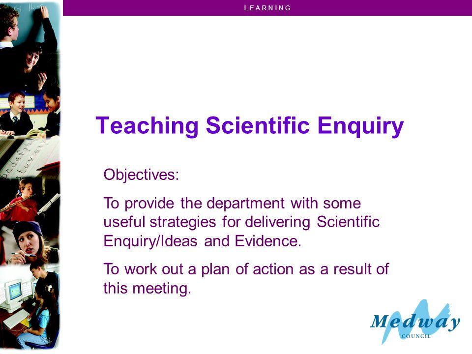 L E A R N I N G Scientific Enquiry includes: 1.