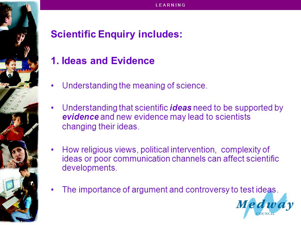 L E A R N I N G Scientific Enquiry includes: 1.