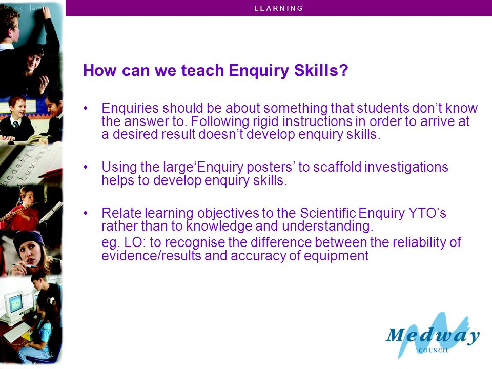 L E A R N I N G Use the Enquiry cycle Ice in a beaker Bungee!.