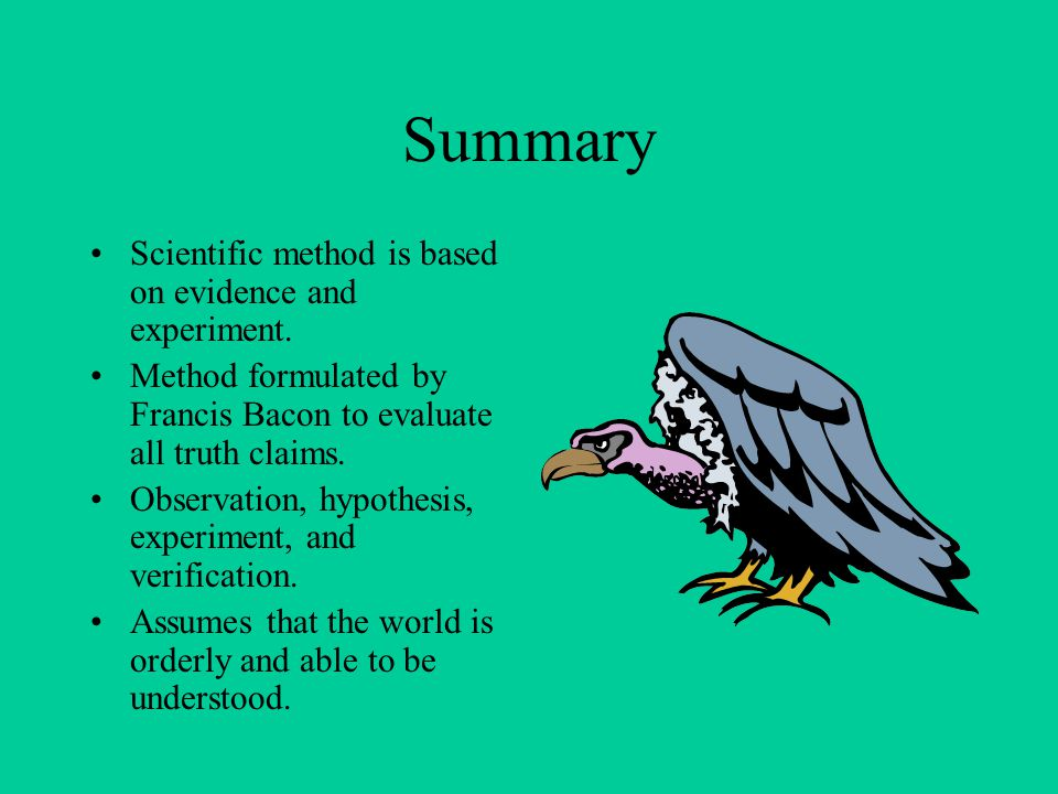 Summary Scientific method is based on evidence and experiment.