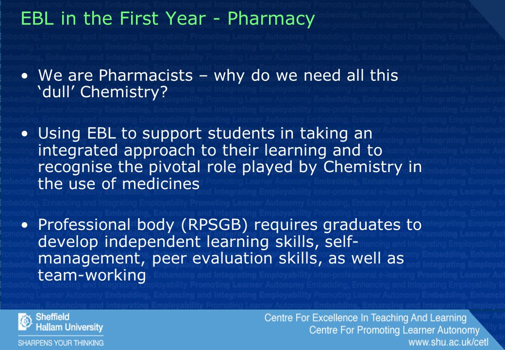 EBL in the First Year - Pharmacy We are Pharmacists – why do we need all this 'dull' Chemistry.