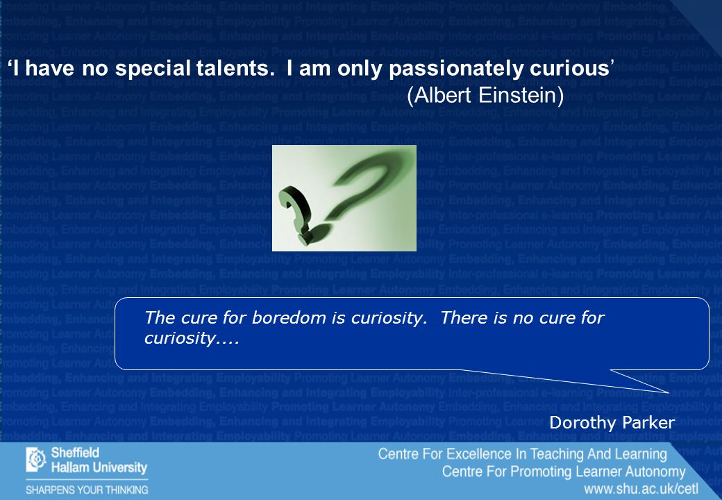 The cure for boredom is curiosity. There is no cure for curiosity....