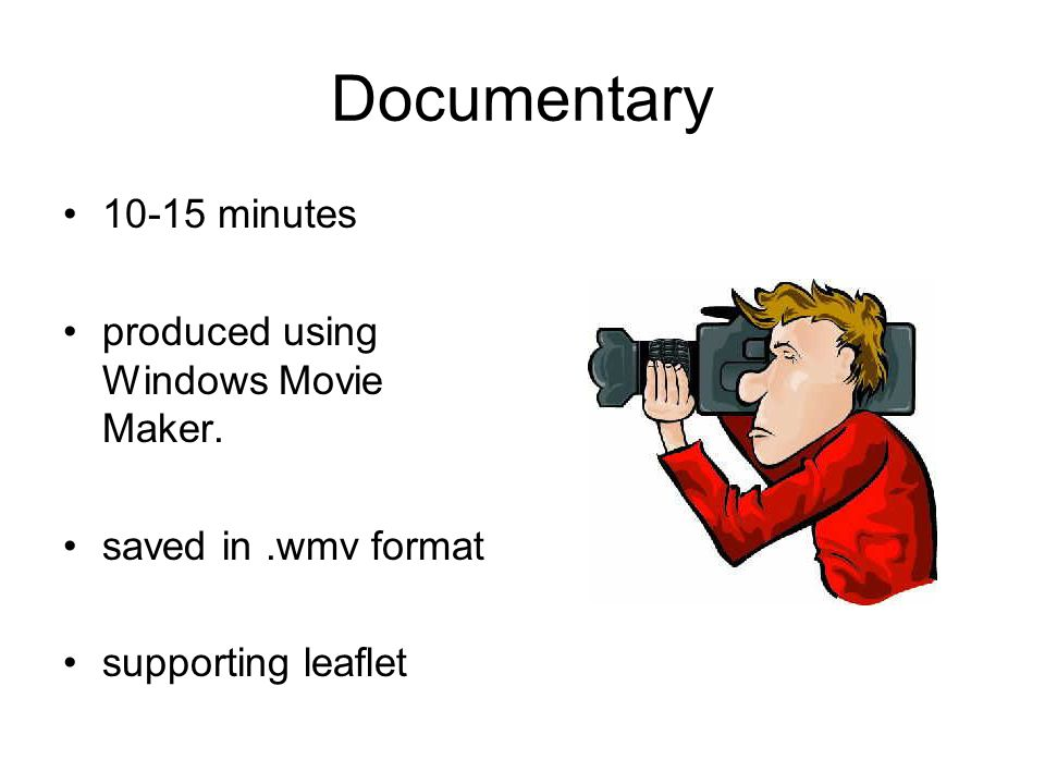 Documentary 10-15 minutes produced using Windows Movie Maker.