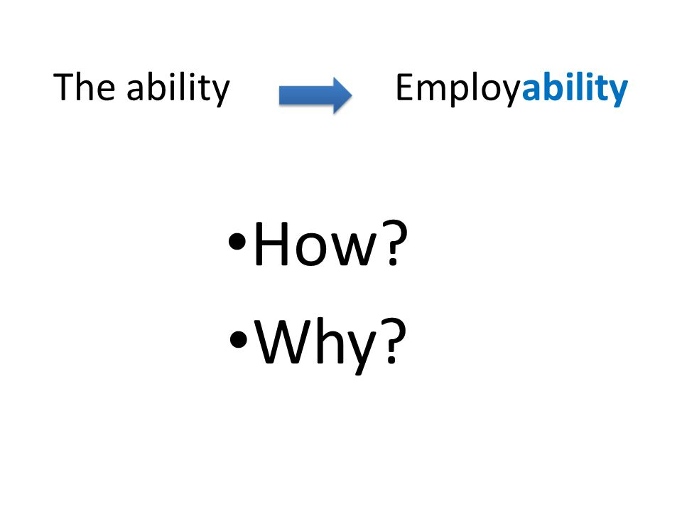The ability Employability How Why