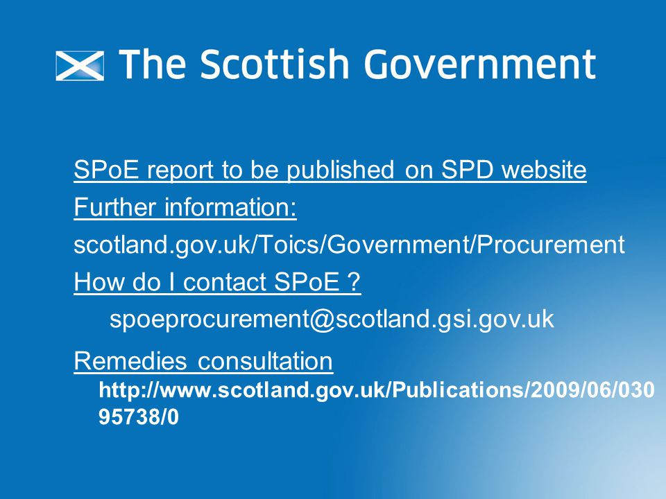 SPoE report to be published on SPD website Further information: scotland.gov.uk/Toics/Government/Procurement How do I contact SPoE .