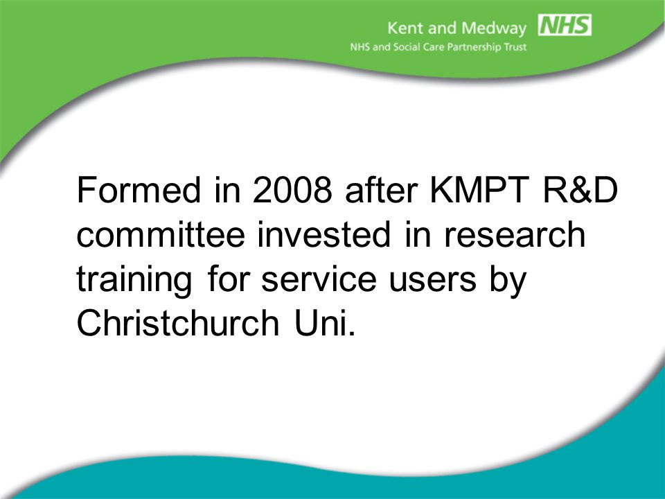 Formed in 2008 after KMPT R&D committee invested in research training for service users by Christchurch Uni.