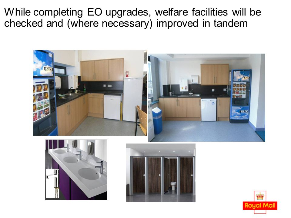 While completing EO upgrades, welfare facilities will be checked and (where necessary) improved in tandem