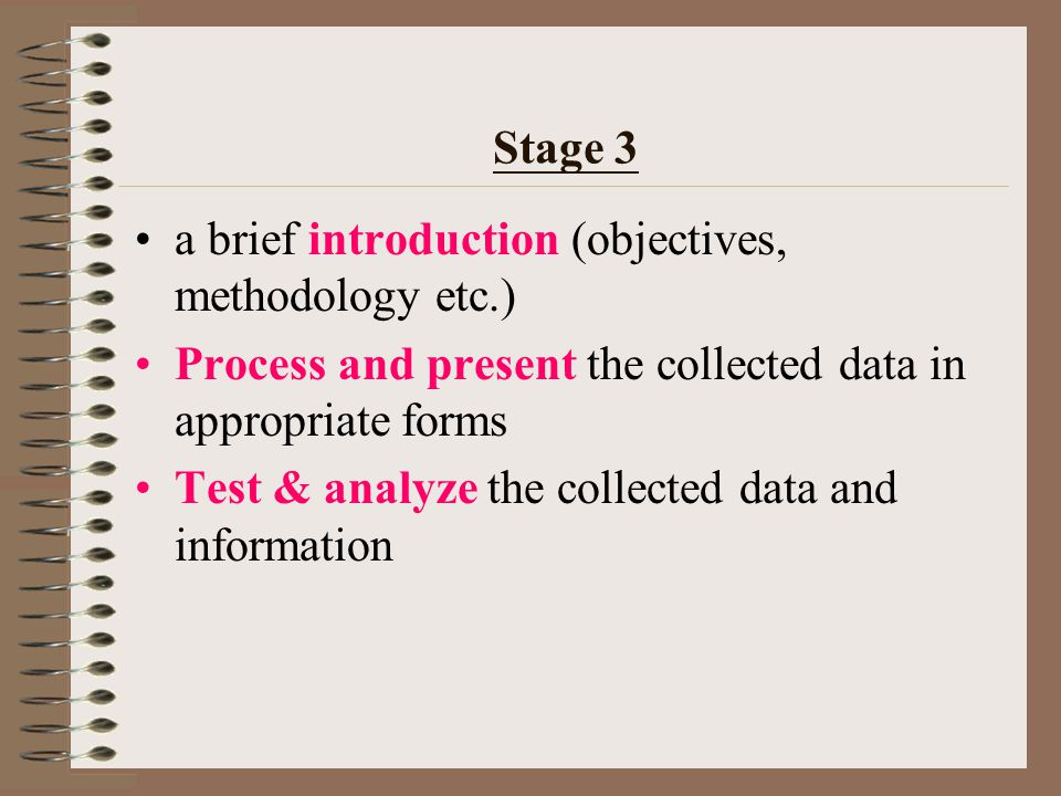 Stage 2 Use different techniques & instruments to collect data in the field Record & organize field data systematically Gather supplementary information from secondary data and sources of literature