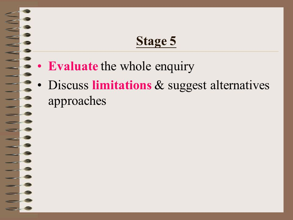 Stage 4 Verify and interpret the findings Draw conclusions, propose solutions and/or make decision based on evidence, with justifiable reasons and /or support of theories