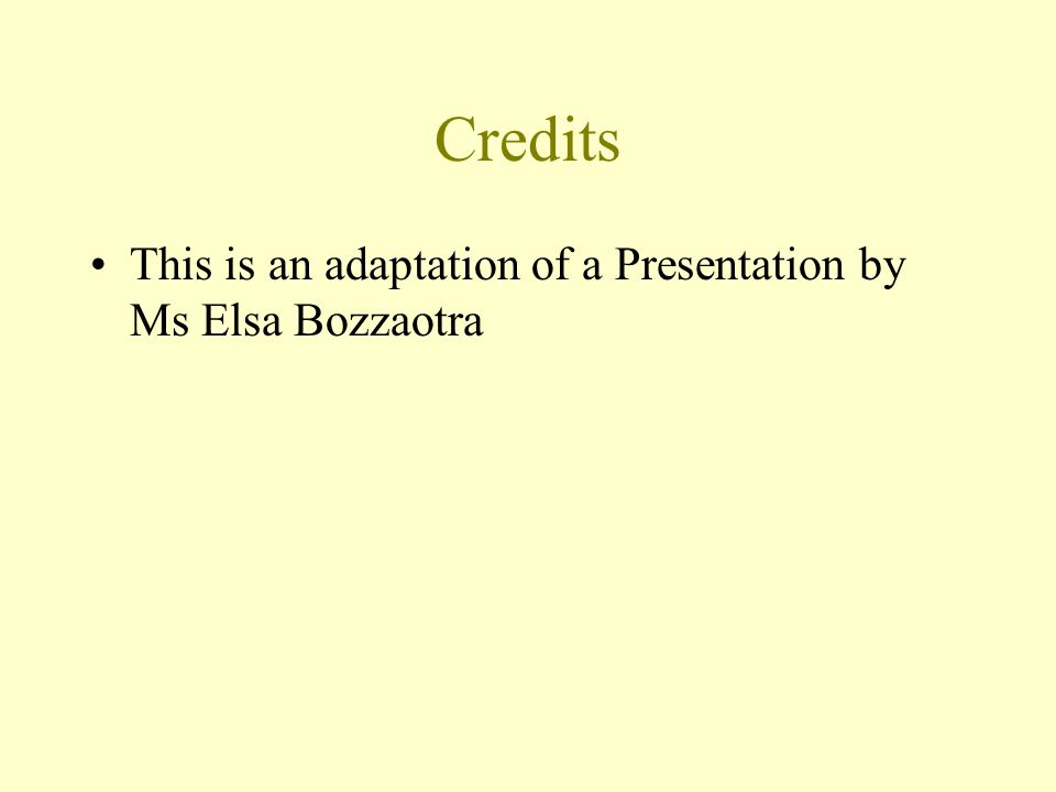 Credits This is an adaptation of a Presentation by Ms Elsa Bozzaotra