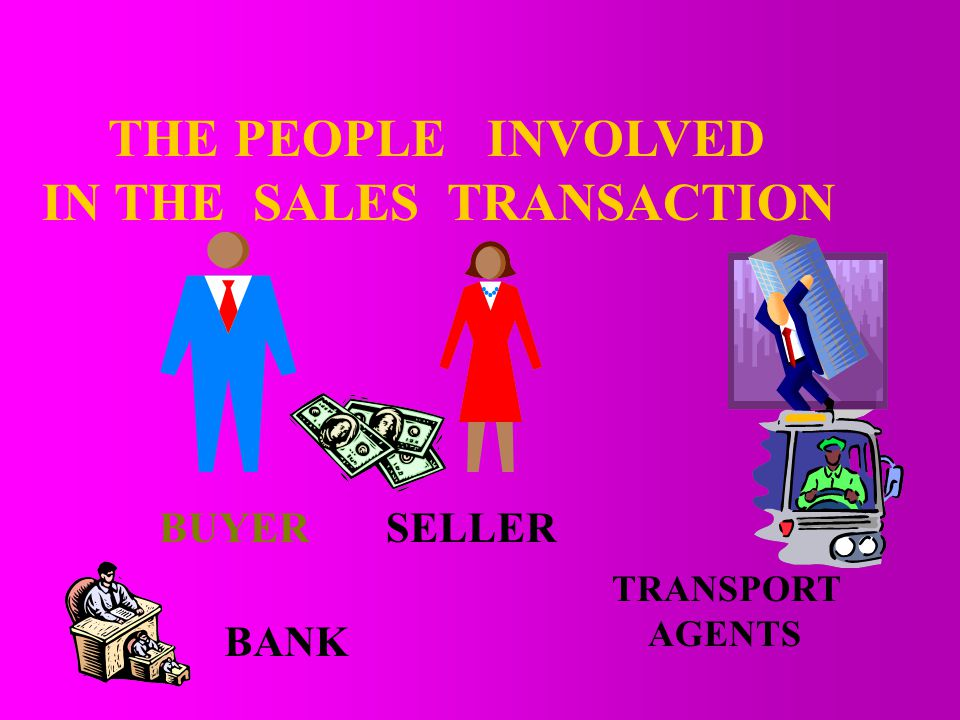 THE PEOPLE INVOLVED IN THE SALES TRANSACTION BUYERSELLER TRANSPORT AGENTS BANK
