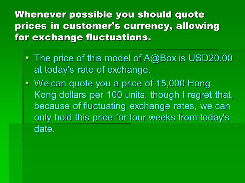 Whenever possible you should quote prices in customer's currency, allowing for exchange fluctuations.  The price of this model of A@Box is USD20.00 a