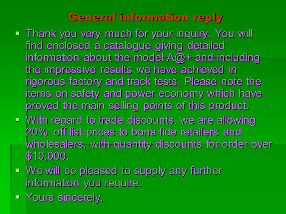 General information reply TTTThank you very much for your inquiry. You will find enclosed a catalogue giving detailed information about the model
