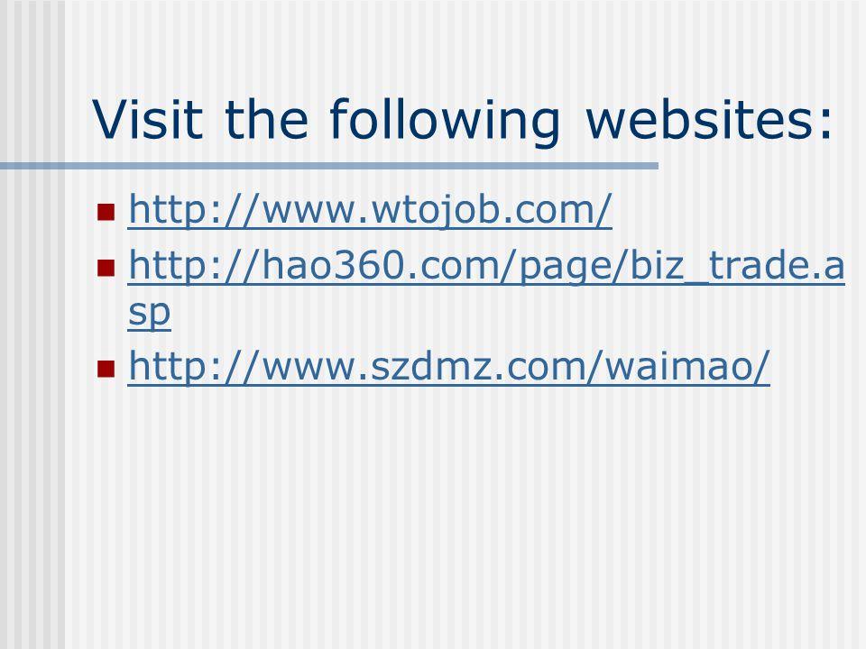 Visit the following websites: http://www.wtojob.com/ http://hao360.com/page/biz_trade.a sp http://hao360.com/page/biz_trade.a sp http://www.szdmz.com/