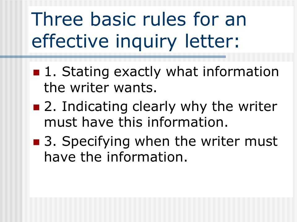 Three basic rules for an effective inquiry letter: 1.