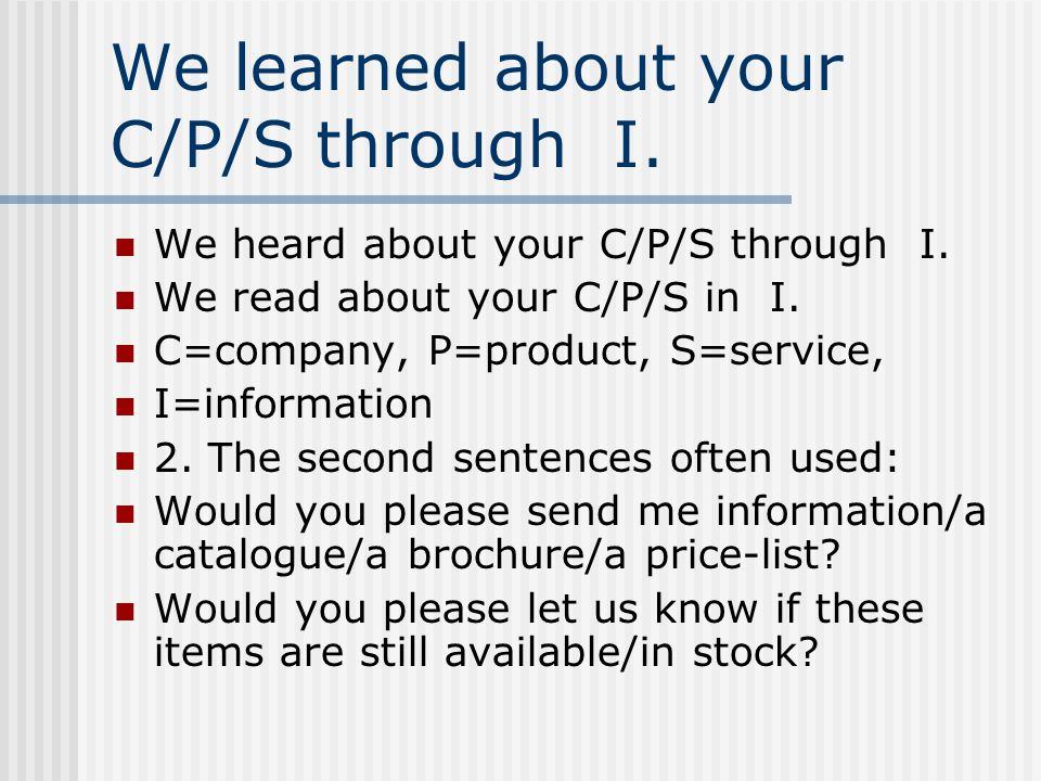 We learned about your C/P/S through I.We heard about your C/P/S through I.