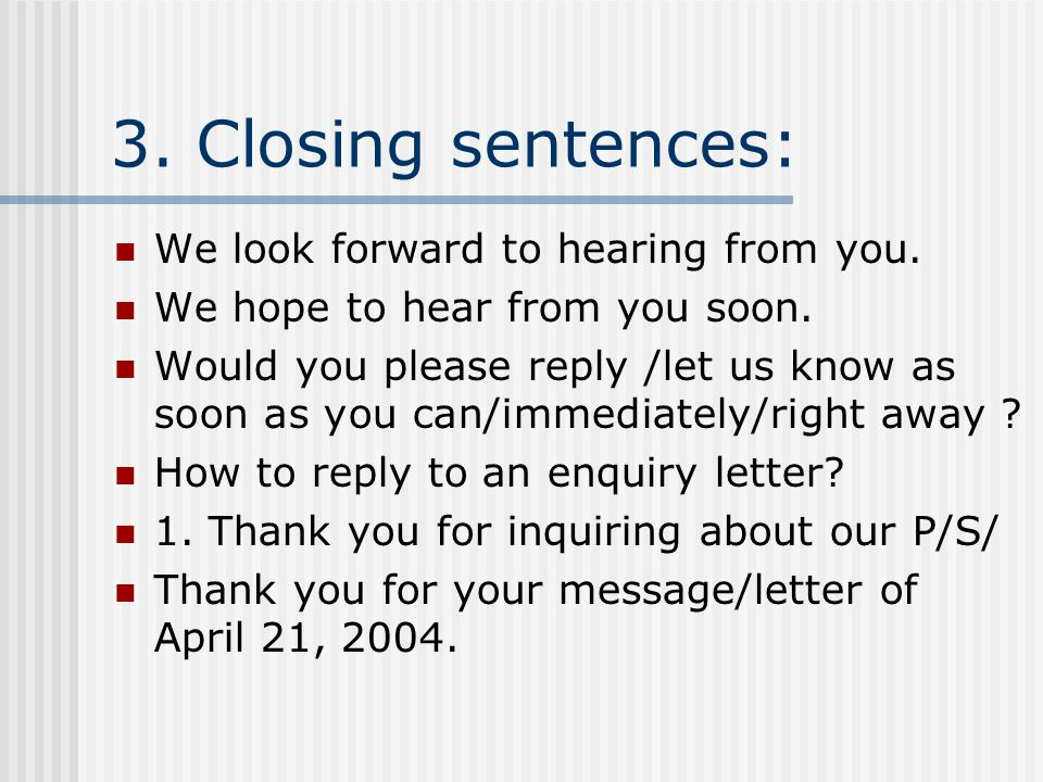 3.Closing sentences: We look forward to hearing from you.