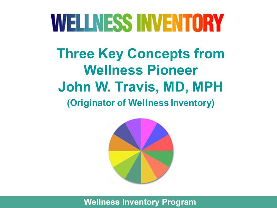 Three Key Concepts from Wellness Pioneer John W. Travis, MD, MPH (Originator of Wellness Inventory)