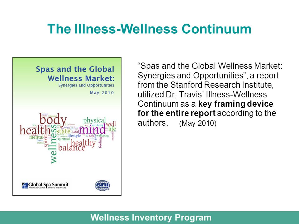 The Illness-Wellness Continuum Spas and the Global Wellness Market: Synergies and Opportunities , a report from the Stanford Research Institute, utilized Dr.