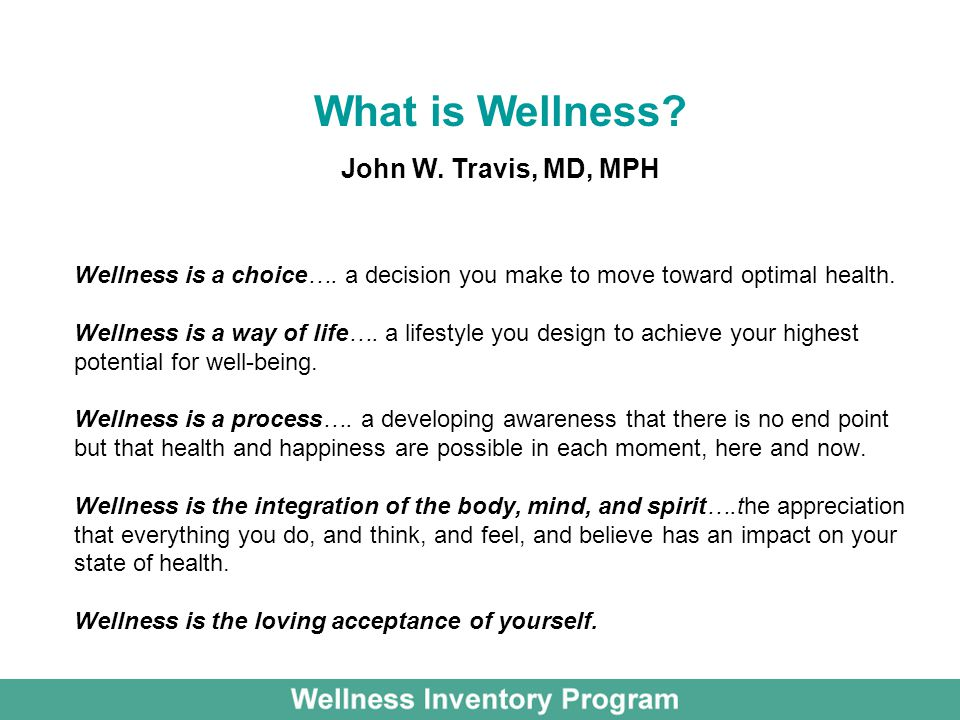 Wellness is a choice…. a decision you make to move toward optimal health.