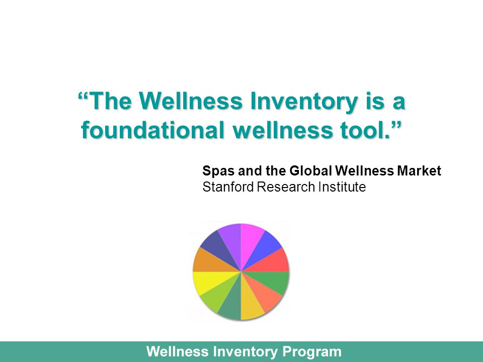 The Wellness Inventory is a foundational wellness tool. Spas and the Global Wellness Market Stanford Research Institute