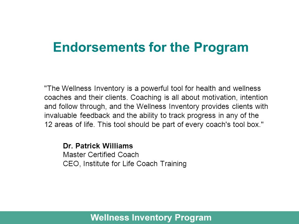 Endorsements for the Program The Wellness Inventory is a powerful tool for health and wellness coaches and their clients.