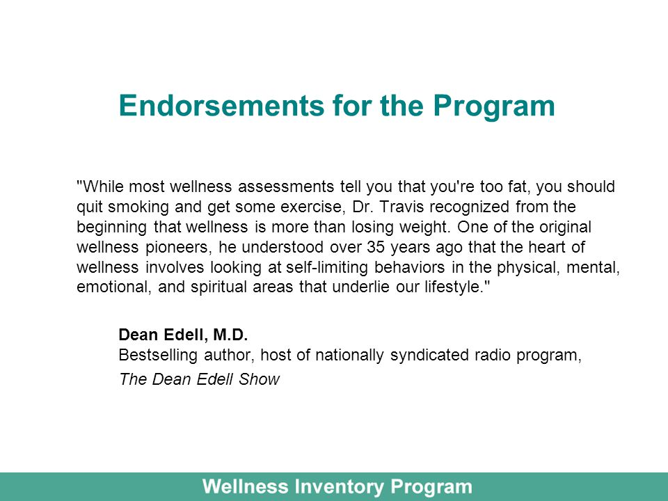 Endorsements for the Program While most wellness assessments tell you that you re too fat, you should quit smoking and get some exercise, Dr.