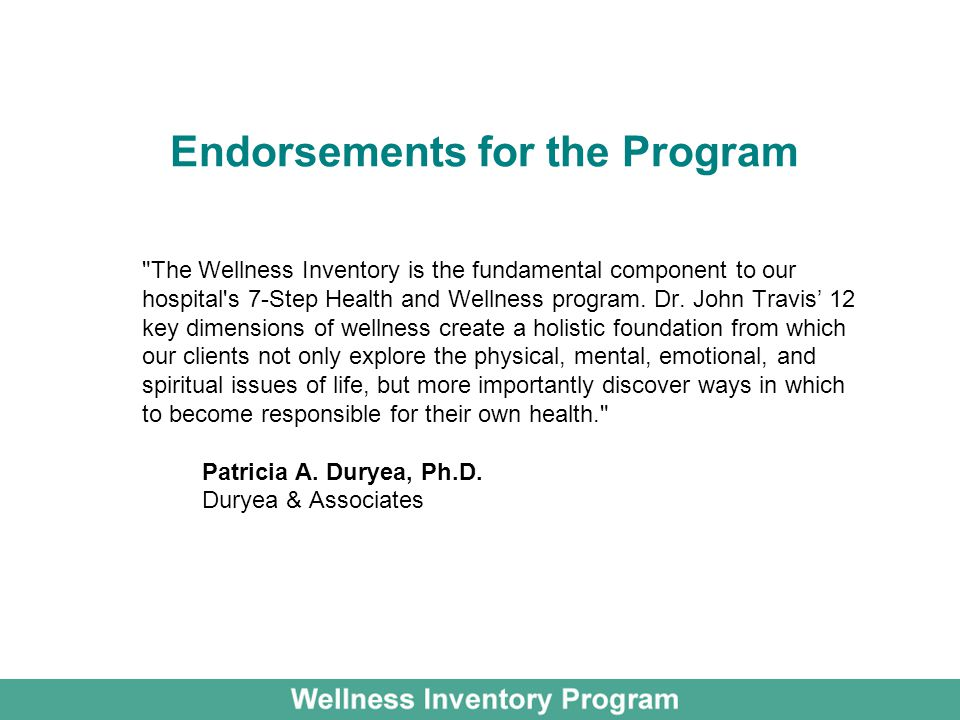 Endorsements for the Program The Wellness Inventory is the fundamental component to our hospital s 7-Step Health and Wellness program.