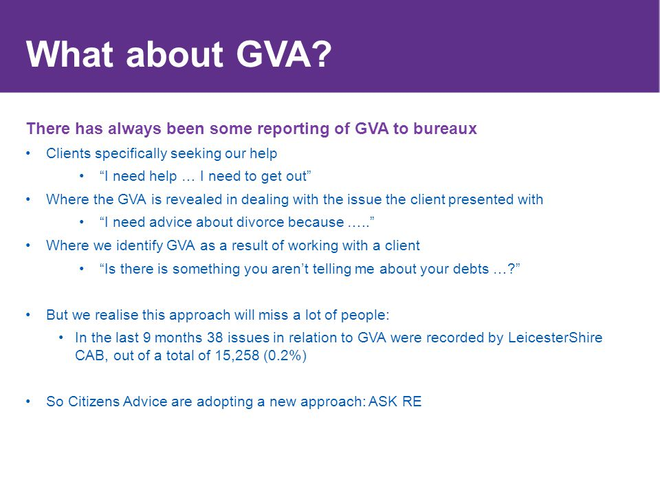 """What about GVA? There has always been some reporting of GVA to bureaux Clients specifically seeking our help """"I need help … I need to get out"""" Where t"""
