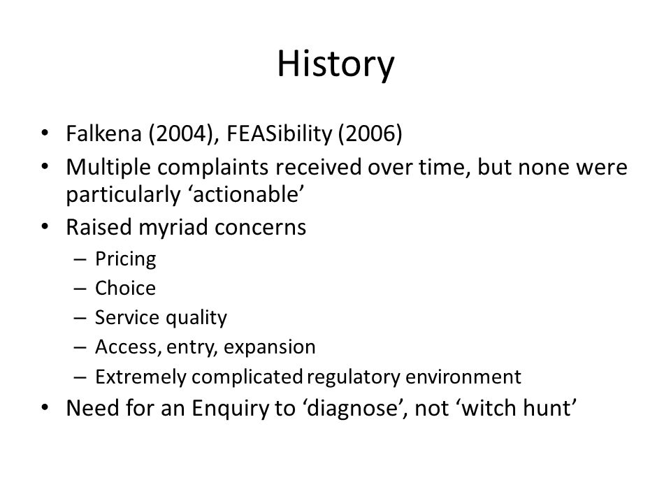 History Falkena (2004), FEASibility (2006) Multiple complaints received over time, but none were particularly 'actionable' Raised myriad concerns – Pr
